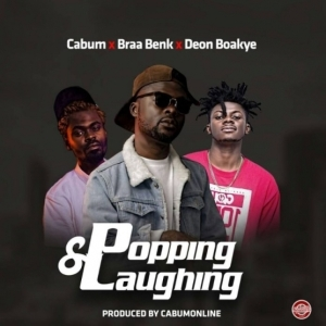 Cabum - Popping and Laughing ft. Braa Benk x Deon Boakye